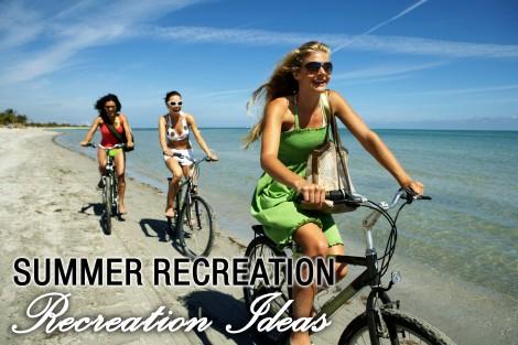 Summer Recreation Ideas